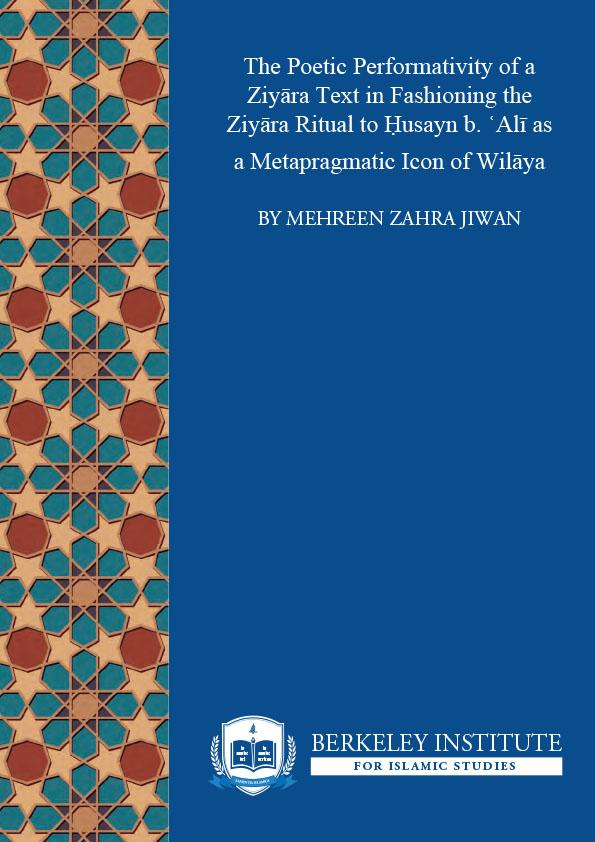 The Poetic Performativity of a Ziyāra Text in Fashioning the Ziyāra Ritual to Ḥusayn b. ʿAlī as a Metapragmatic Icon of Wilāya